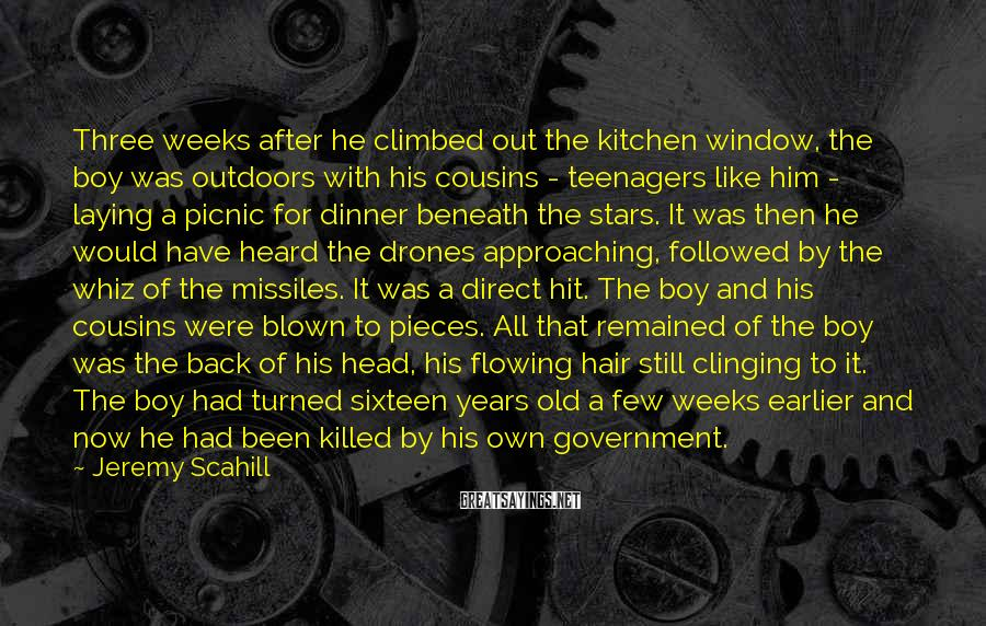 Jeremy Scahill Sayings: Three weeks after he climbed out the kitchen window, the boy was outdoors with his