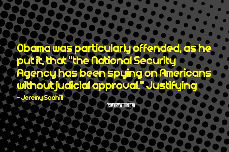 """Jeremy Scahill Sayings: Obama was particularly offended, as he put it, that """"the National Security Agency has been"""