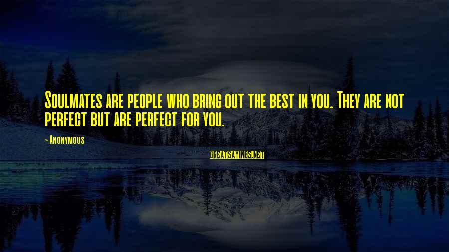 Jeremy Shockey Sayings By Anonymous: Soulmates are people who bring out the best in you. They are not perfect but