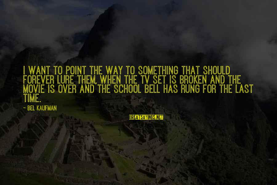 Jeremy Shockey Sayings By Bel Kaufman: I want to point the way to something that should forever lure them, when the