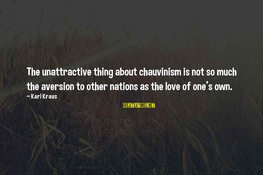 Jeremy Shockey Sayings By Karl Kraus: The unattractive thing about chauvinism is not so much the aversion to other nations as