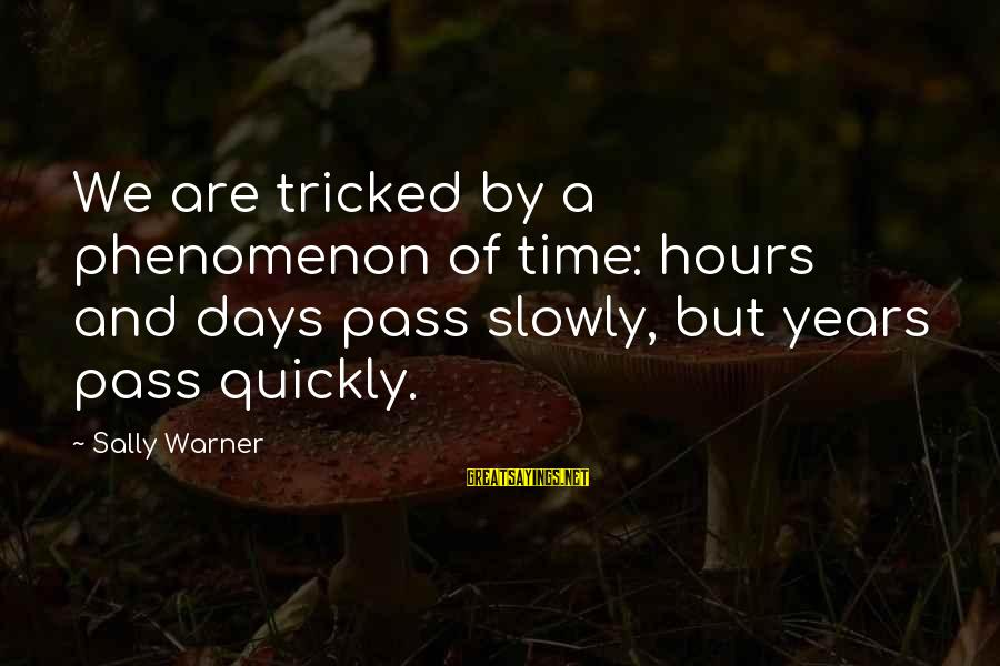 Jeremy Shockey Sayings By Sally Warner: We are tricked by a phenomenon of time: hours and days pass slowly, but years
