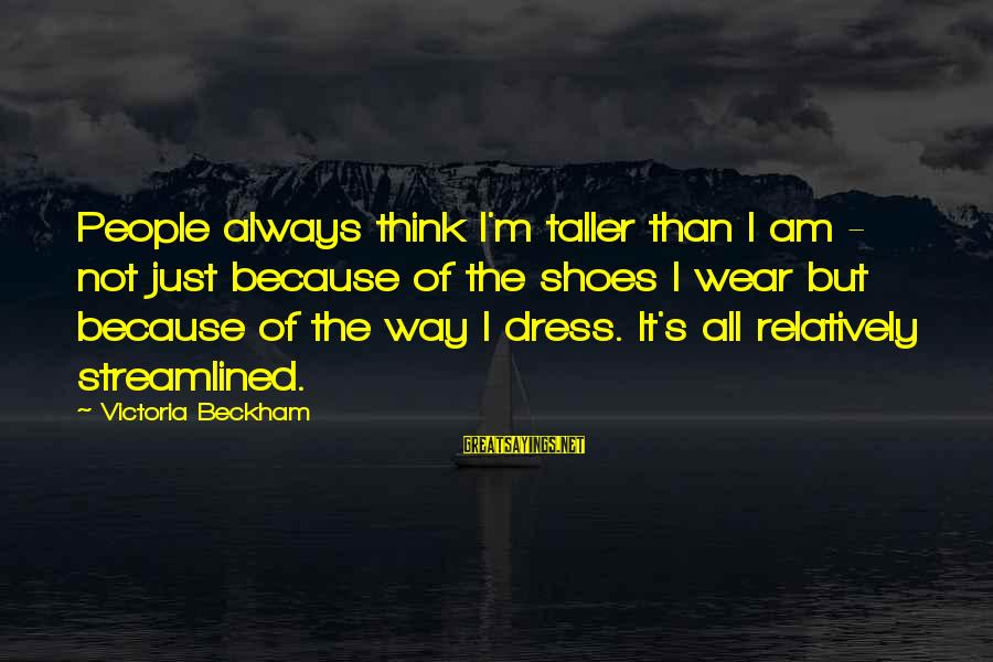 Jeremy Shockey Sayings By Victoria Beckham: People always think I'm taller than I am - not just because of the shoes