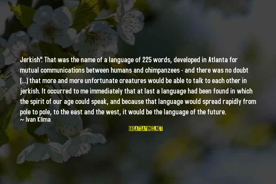"""Jerkish Sayings By Ivan Klima: Jerkish"""". That was the name of a language of 225 words, developed in Atlanta for"""