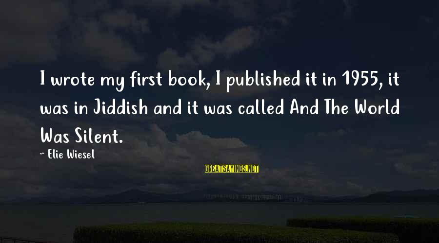Jerne Sayings By Elie Wiesel: I wrote my first book, I published it in 1955, it was in Jiddish and