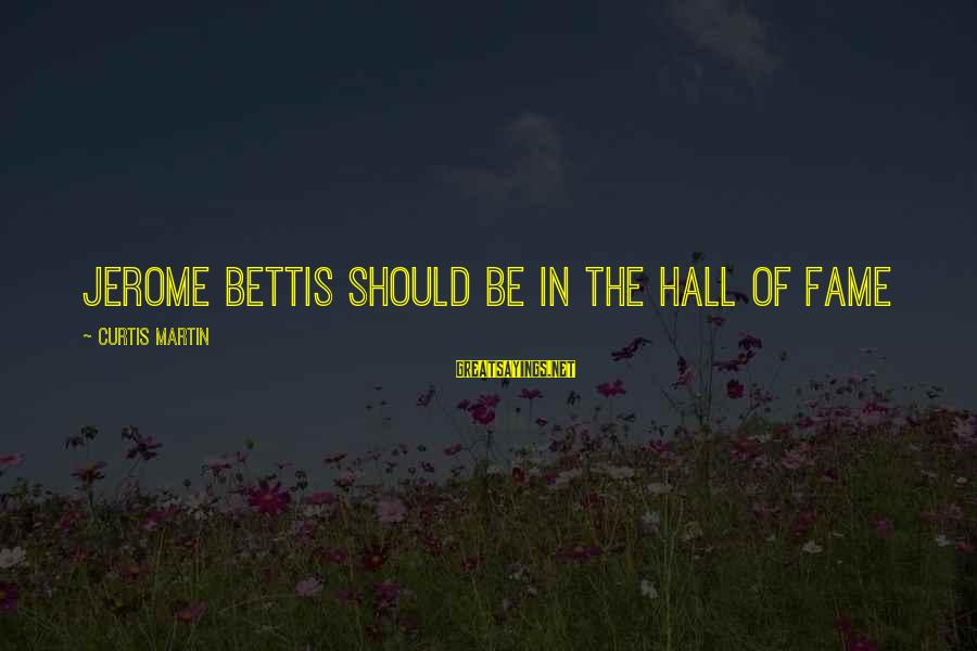 Jerome Bettis Sayings By Curtis Martin: Jerome Bettis should be in the Hall of Fame