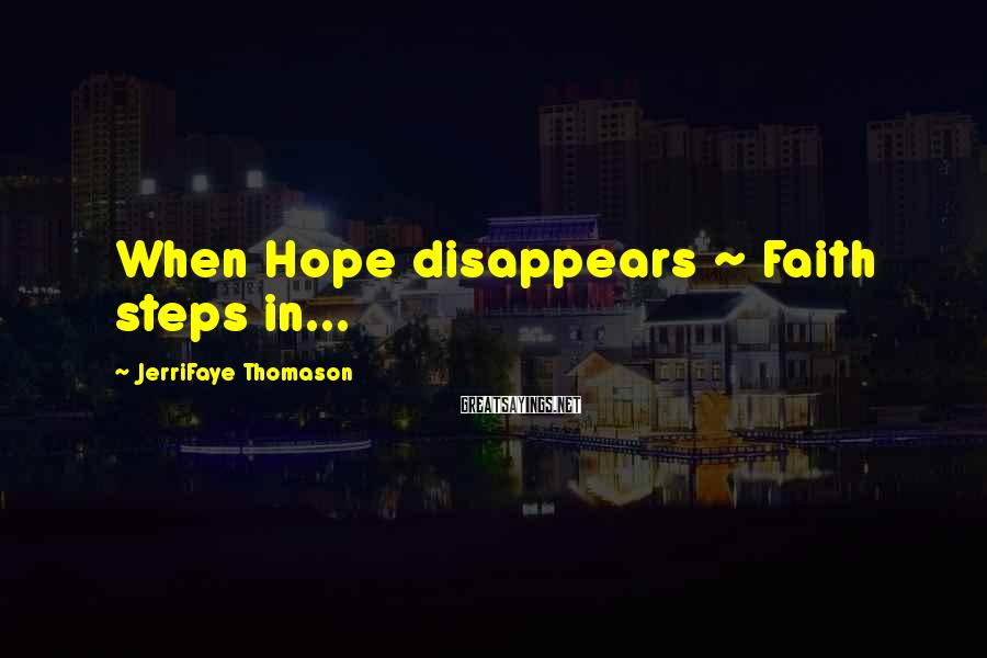 JerriFaye Thomason Sayings: When Hope disappears ~ Faith steps in...