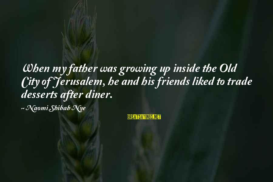 Jerusalem Conflict Sayings By Naomi Shibab Nye: When my father was growing up inside the Old City of Jerusalem, he and his