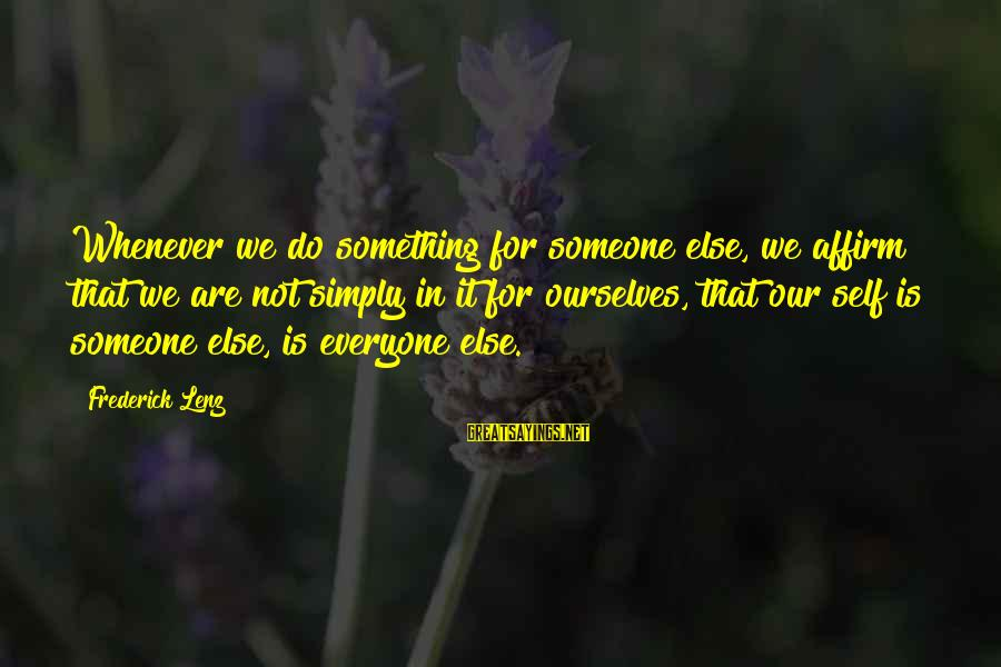 Jess Lair Sayings By Frederick Lenz: Whenever we do something for someone else, we affirm that we are not simply in