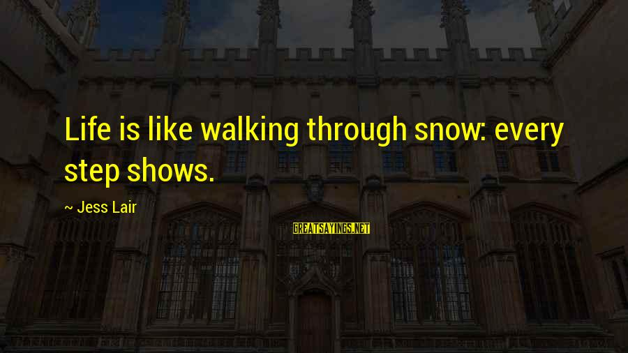 Jess Lair Sayings By Jess Lair: Life is like walking through snow: every step shows.