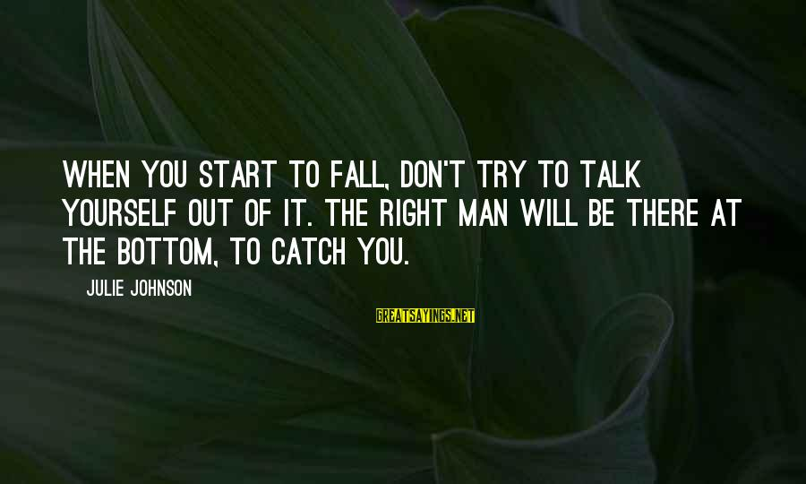 Jess Lair Sayings By Julie Johnson: When you start to fall, don't try to talk yourself out of it. The right