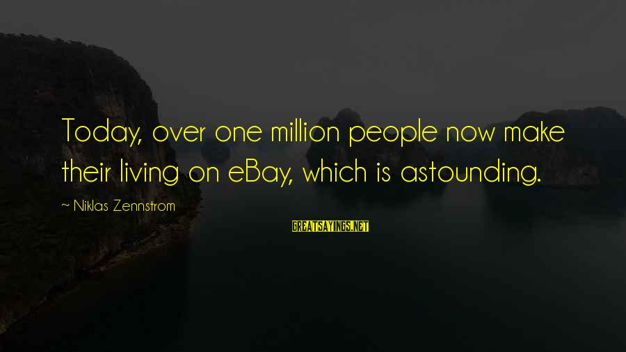 Jess Lair Sayings By Niklas Zennstrom: Today, over one million people now make their living on eBay, which is astounding.