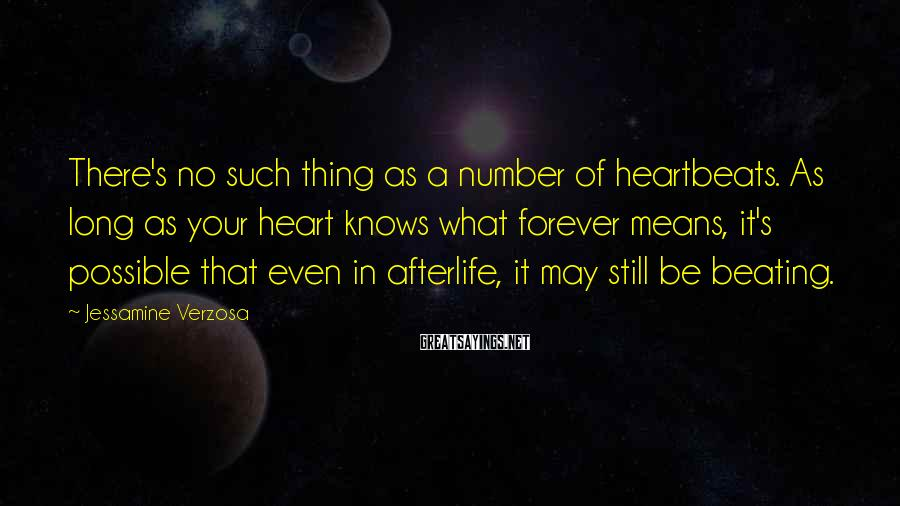 Jessamine Verzosa Sayings: There's no such thing as a number of heartbeats. As long as your heart knows