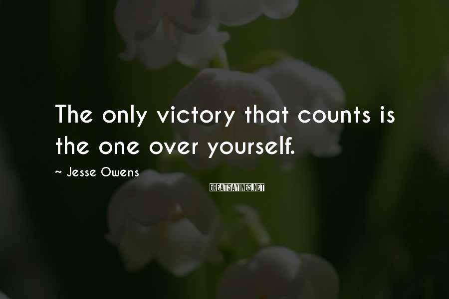 Jesse Owens Sayings: The only victory that counts is the one over yourself.