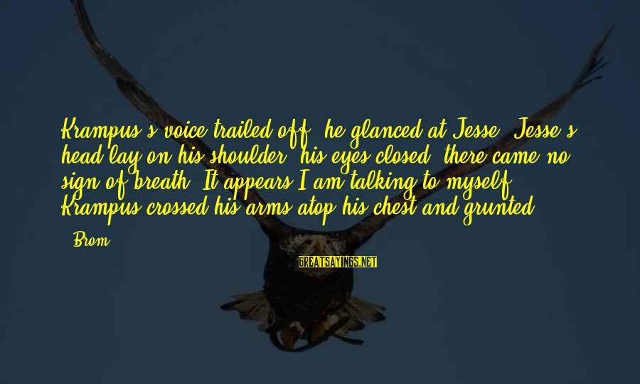 Jesse Sayings By Brom: Krampus's voice trailed off, he glanced at Jesse. Jesse's head lay on his shoulder, his