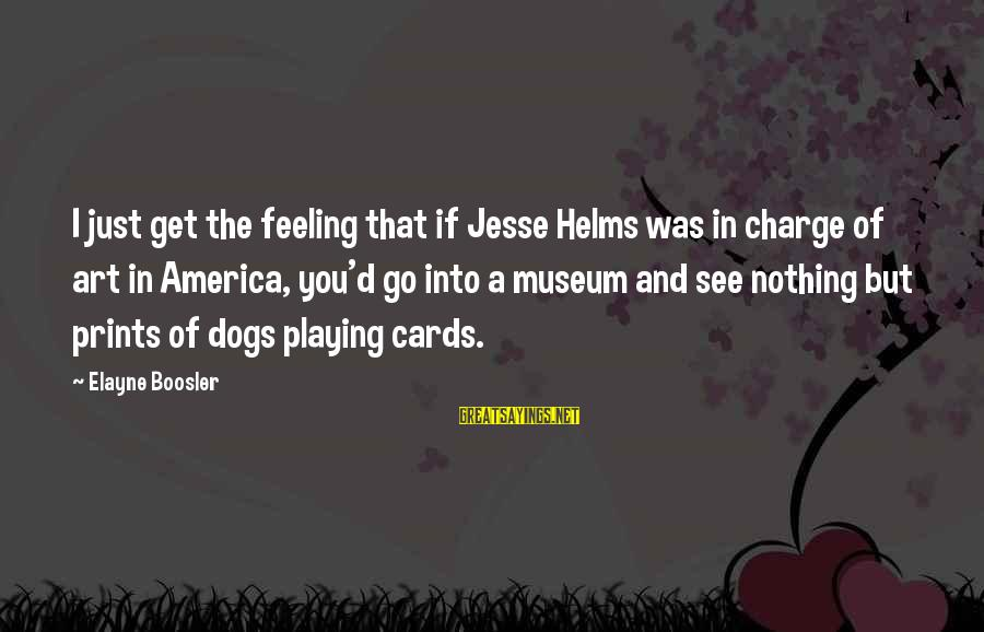 Jesse Sayings By Elayne Boosler: I just get the feeling that if Jesse Helms was in charge of art in