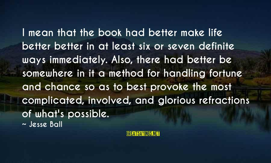 Jesse Sayings By Jesse Ball: I mean that the book had better make life better better in at least six