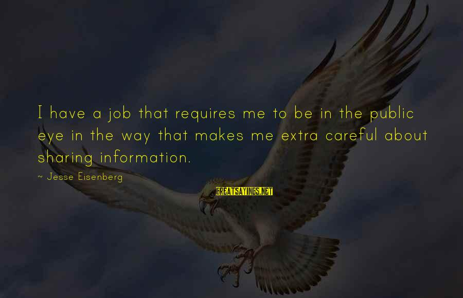 Jesse Sayings By Jesse Eisenberg: I have a job that requires me to be in the public eye in the