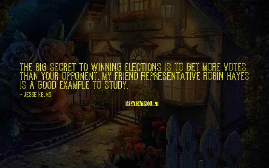 Jesse Sayings By Jesse Helms: The big secret to winning elections is to get more votes than your opponent. My