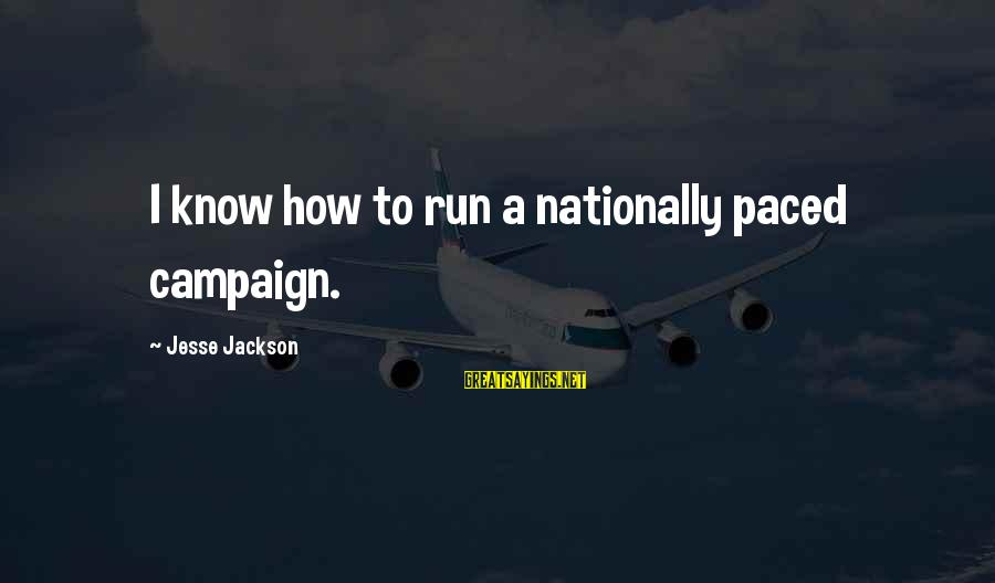 Jesse Sayings By Jesse Jackson: I know how to run a nationally paced campaign.
