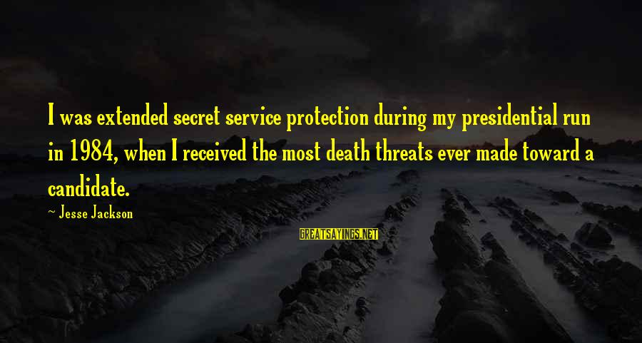 Jesse Sayings By Jesse Jackson: I was extended secret service protection during my presidential run in 1984, when I received
