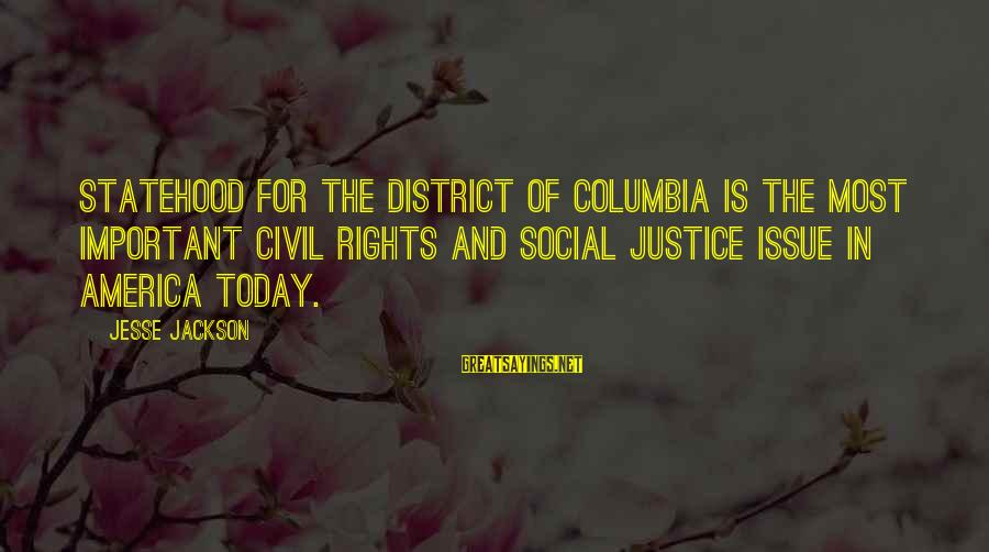 Jesse Sayings By Jesse Jackson: Statehood for the District of Columbia is the most important civil rights and social justice