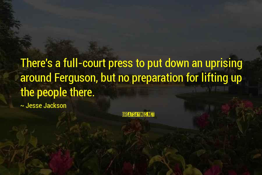 Jesse Sayings By Jesse Jackson: There's a full-court press to put down an uprising around Ferguson, but no preparation for