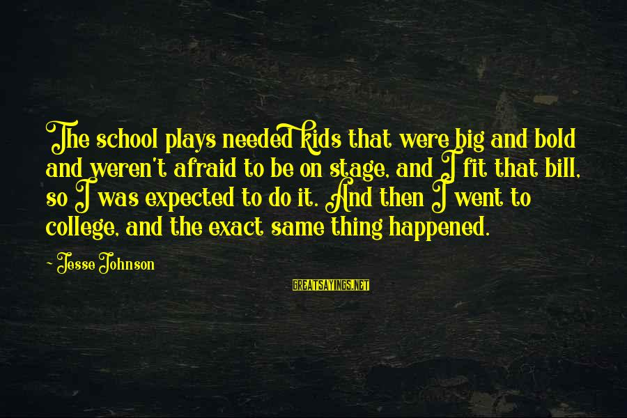 Jesse Sayings By Jesse Johnson: The school plays needed kids that were big and bold and weren't afraid to be