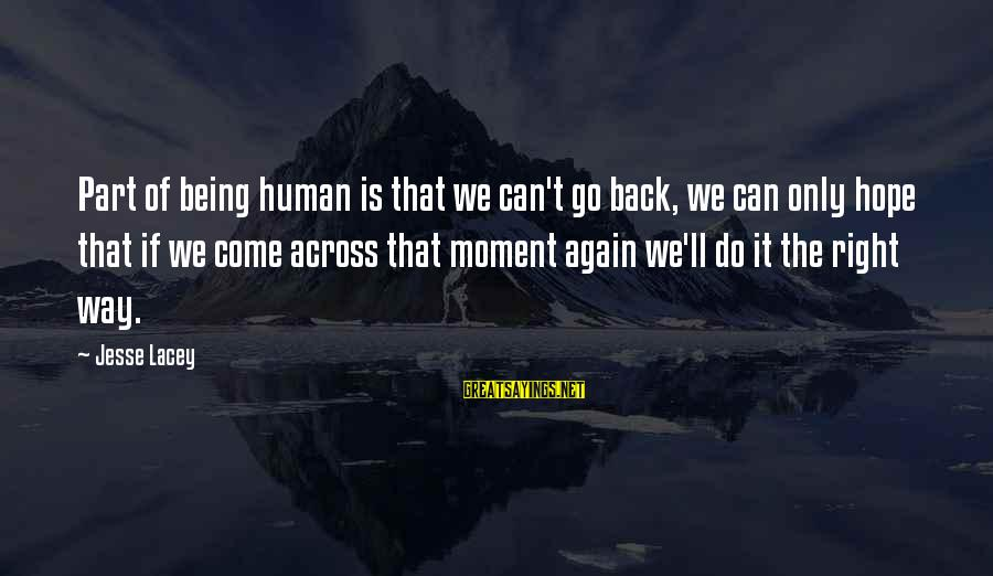 Jesse Sayings By Jesse Lacey: Part of being human is that we can't go back, we can only hope that