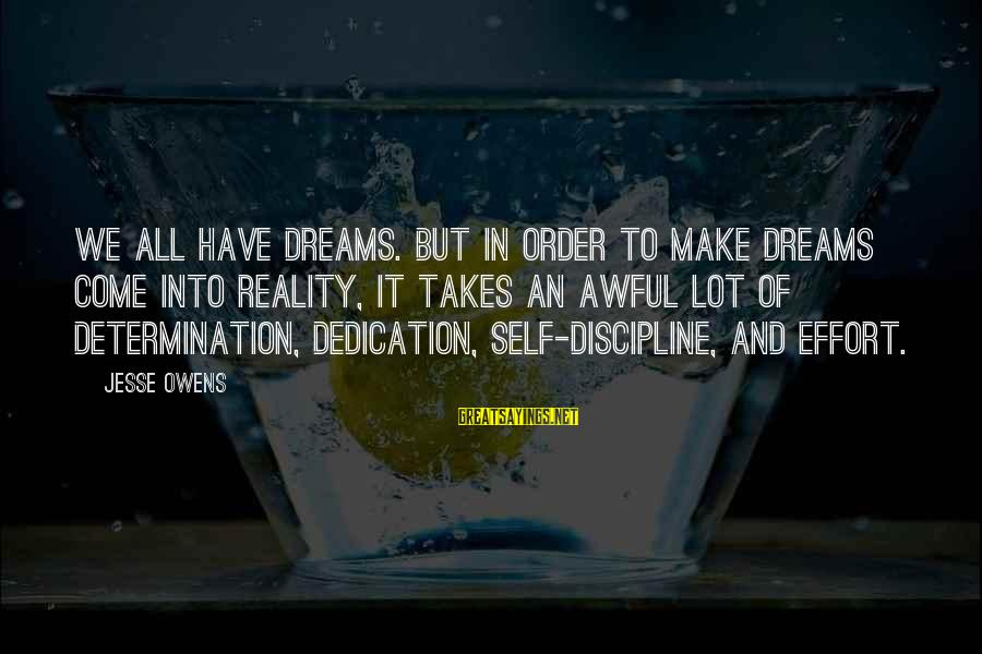 Jesse Sayings By Jesse Owens: We all have dreams. But in order to make dreams come into reality, it takes