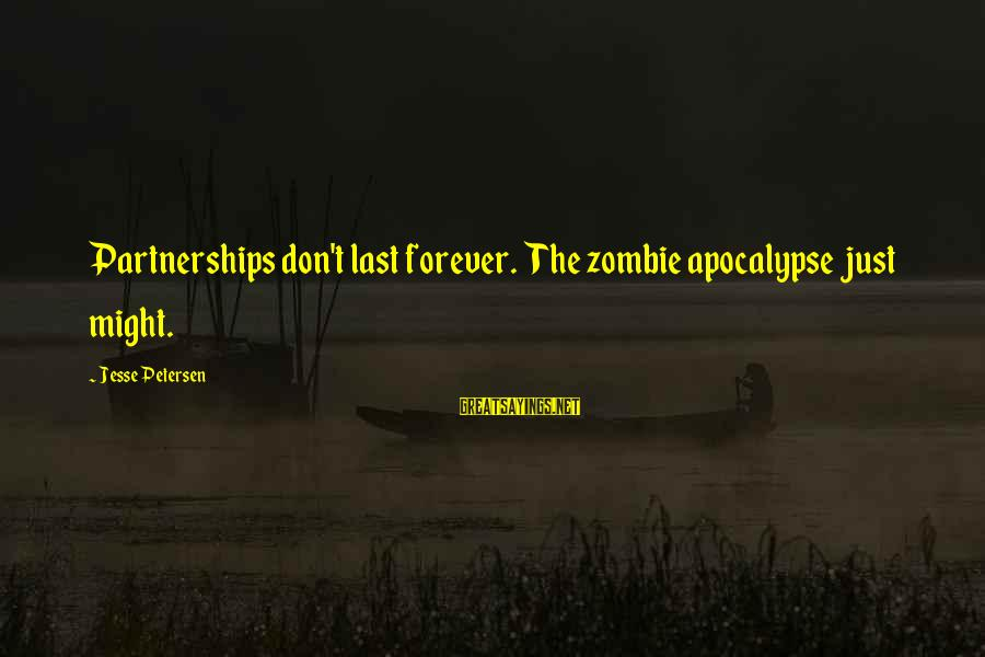 Jesse Sayings By Jesse Petersen: Partnerships don't last forever. The zombie apocalypse just might.