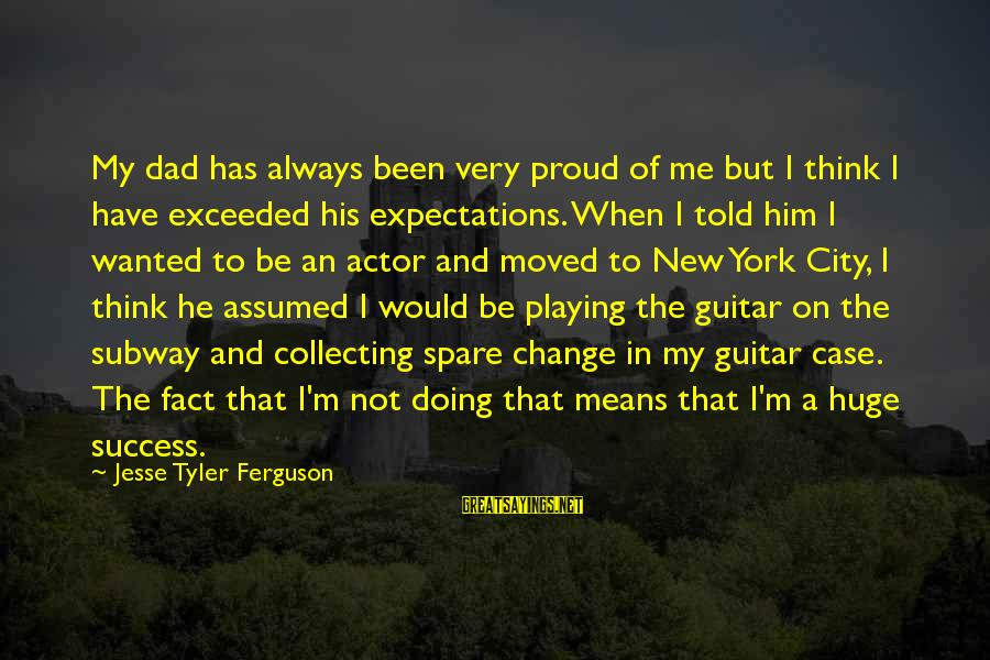 Jesse Sayings By Jesse Tyler Ferguson: My dad has always been very proud of me but I think I have exceeded