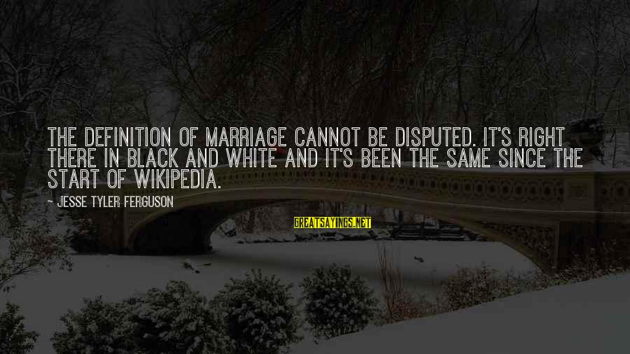 Jesse Sayings By Jesse Tyler Ferguson: The definition of marriage cannot be disputed. It's right there in black and white and