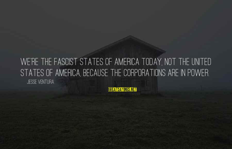 Jesse Sayings By Jesse Ventura: We're the Fascist States of America today, not the United States of America, because the