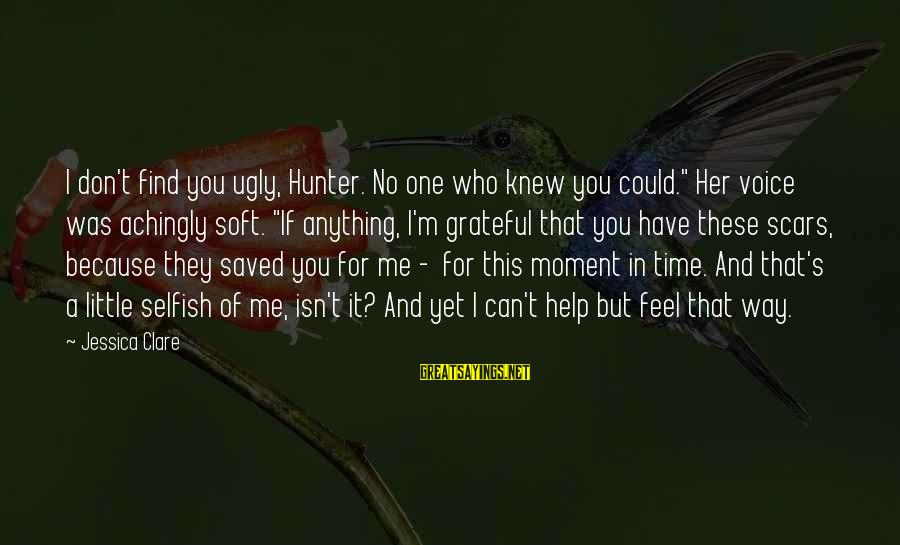 """Jessica And Hunter Sayings By Jessica Clare: I don't find you ugly, Hunter. No one who knew you could."""" Her voice was"""