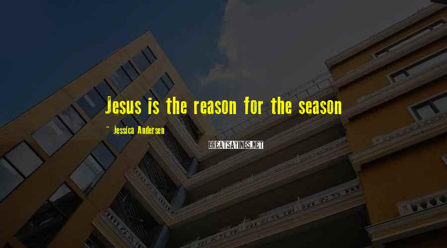 Jessica Andersen Sayings: Jesus is the reason for the season