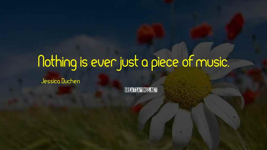 Jessica Duchen Sayings: Nothing is ever just a piece of music.