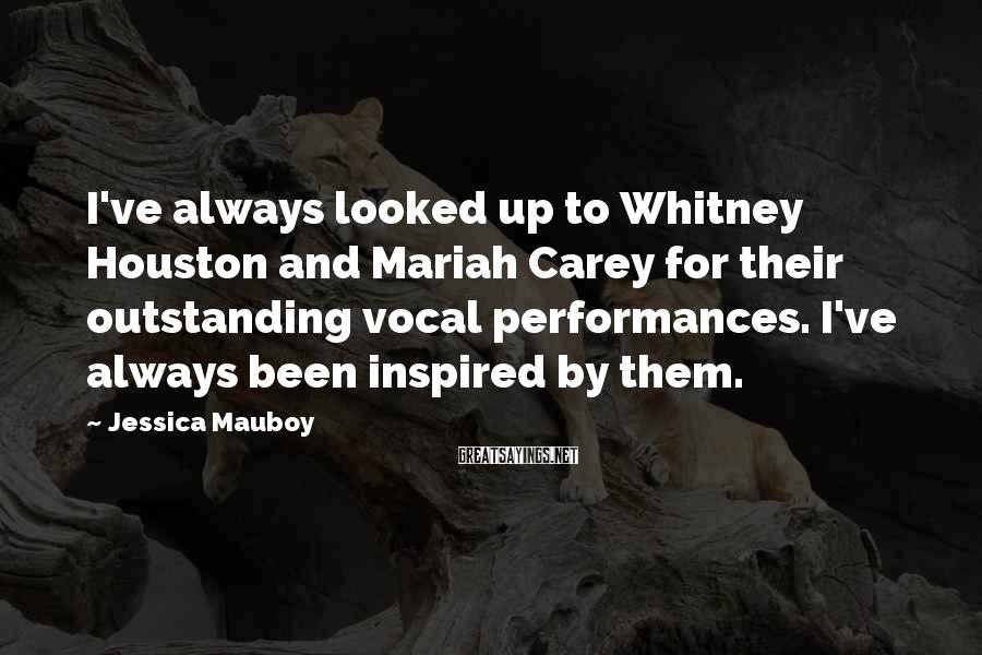 Jessica Mauboy Sayings: I've always looked up to Whitney Houston and Mariah Carey for their outstanding vocal performances.