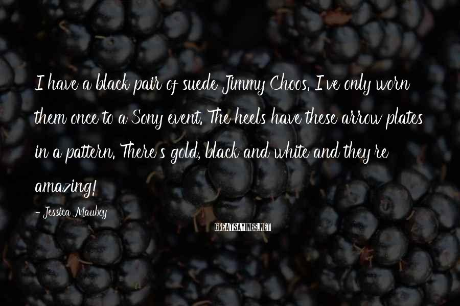 Jessica Mauboy Sayings: I have a black pair of suede Jimmy Choos. I've only worn them once to