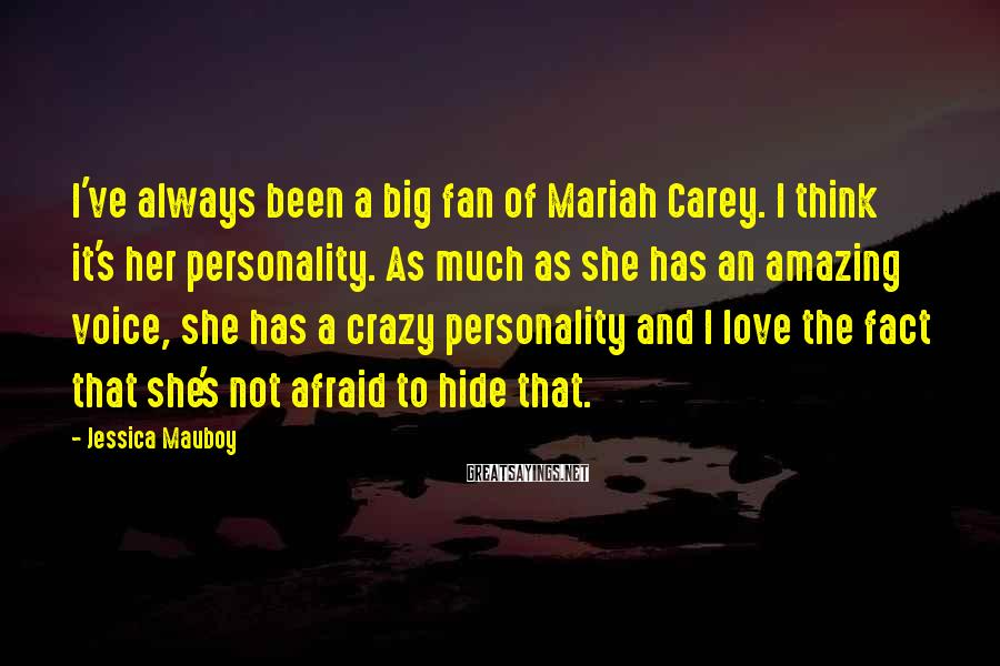 Jessica Mauboy Sayings: I've always been a big fan of Mariah Carey. I think it's her personality. As