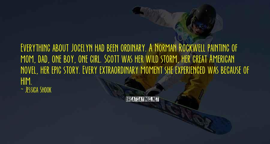 Jessica Shook Sayings: Everything about Jocelyn had been ordinary. A Norman Rockwell painting of mom, dad, one boy,