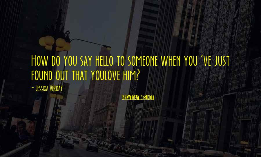Jessica Verday Sayings By Jessica Verday: How do you say hello to someone when you 've just found out that youlove