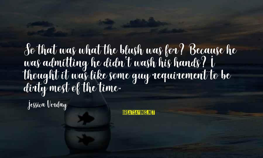 Jessica Verday Sayings By Jessica Verday: So that was what the blush was for? Because he was admitting he didn't wash