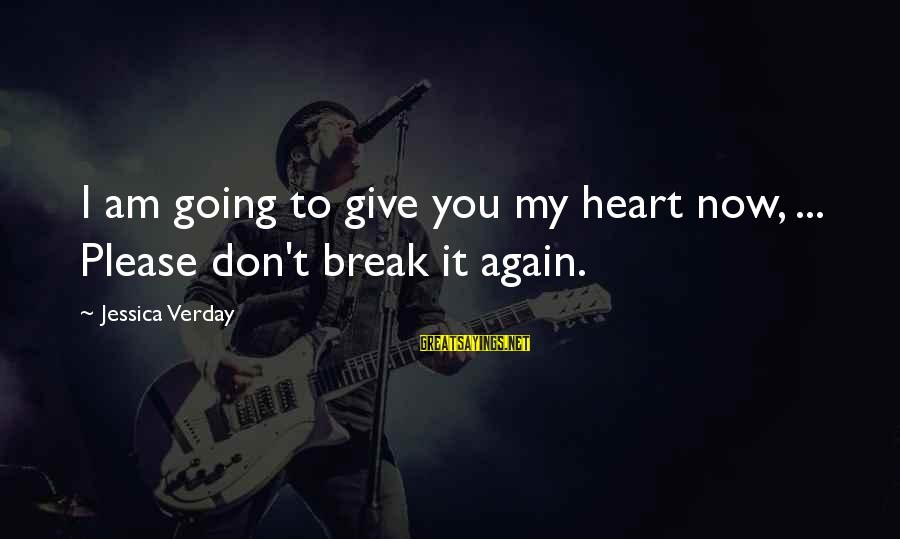 Jessica Verday Sayings By Jessica Verday: I am going to give you my heart now, ... Please don't break it again.