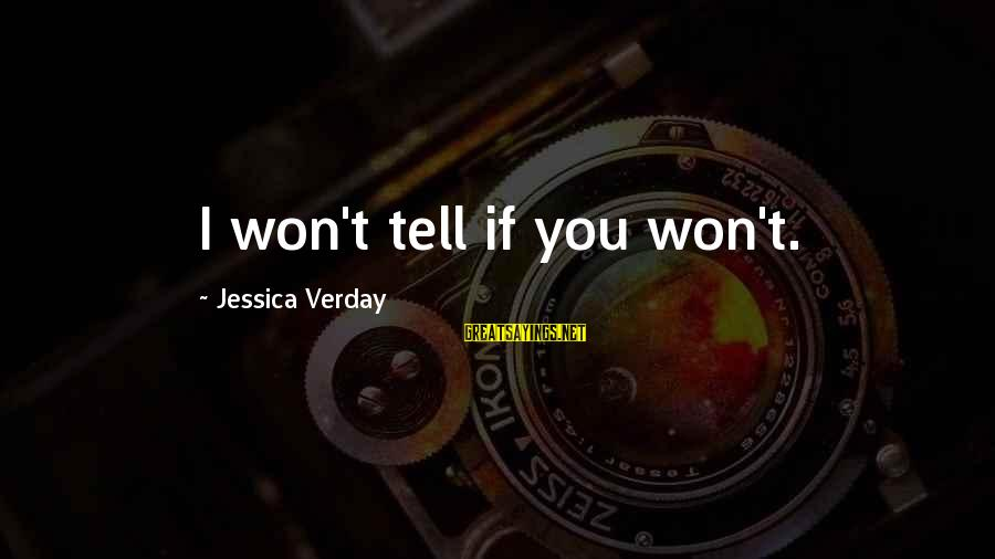 Jessica Verday Sayings By Jessica Verday: I won't tell if you won't.