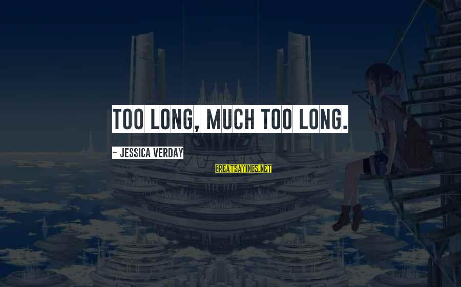 Jessica Verday Sayings By Jessica Verday: Too long, much too long.