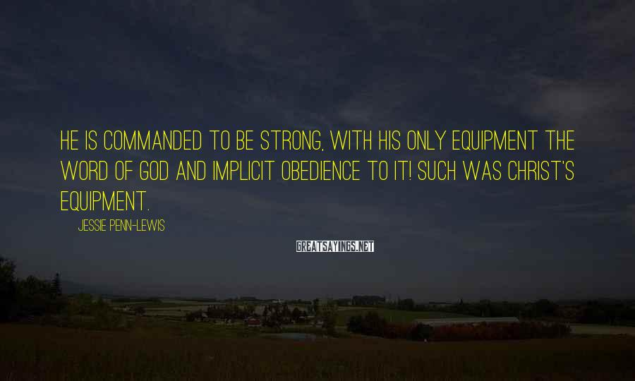 Jessie Penn-Lewis Sayings: He is commanded to be strong, with his only equipment the Word of God and