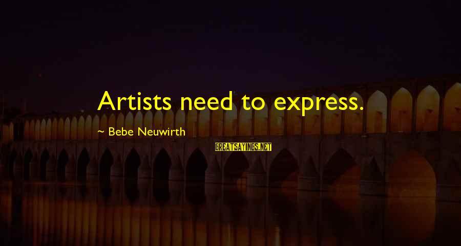 Jesus Abundance Sayings By Bebe Neuwirth: Artists need to express.