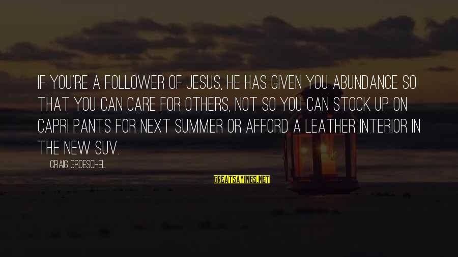 Jesus Abundance Sayings By Craig Groeschel: If you're a follower of Jesus, He has given you abundance so that you can