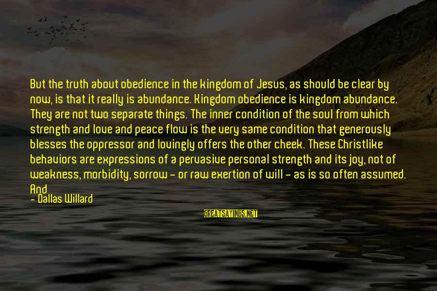 Jesus Abundance Sayings By Dallas Willard: But the truth about obedience in the kingdom of Jesus, as should be clear by